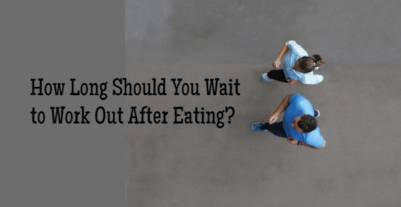 How Long Should You Wait To Exercise After Eating?