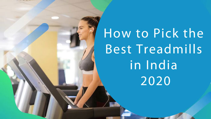 How to Pick the Best Treadmills in India 2020