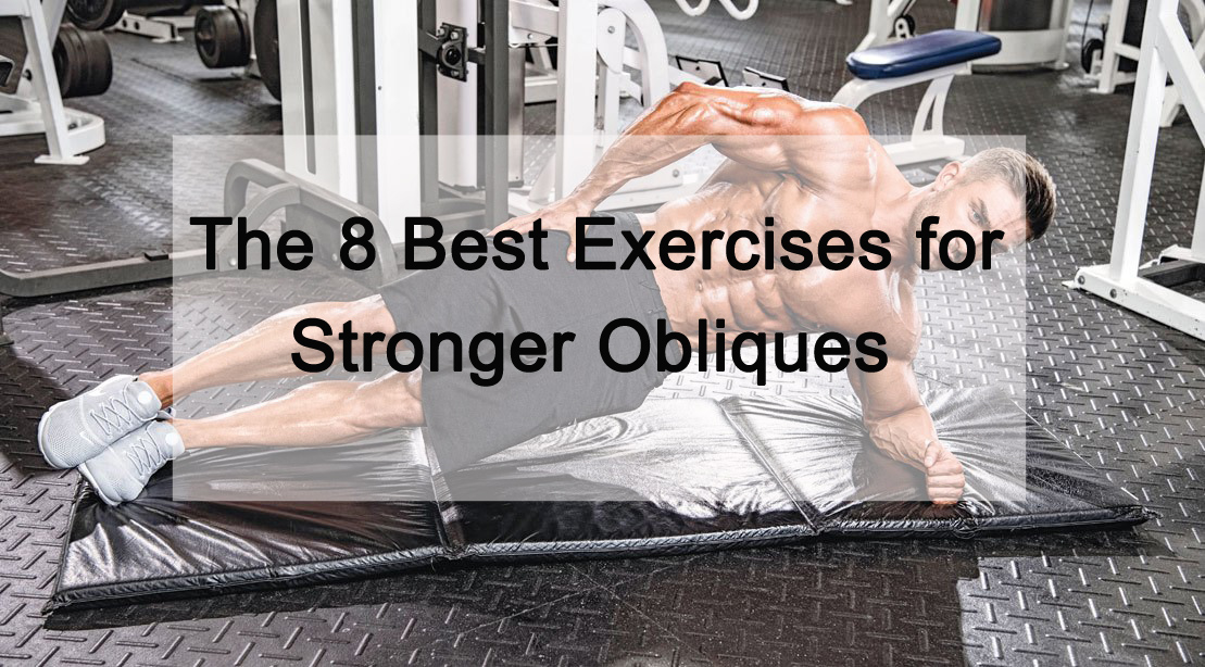 The 8 Best Exercises for Stronger Obliques