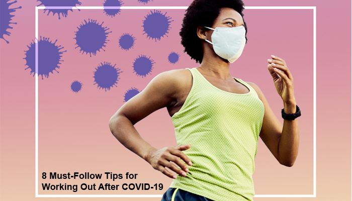 8 Must-Follow Tips for Working Out After COVID-19