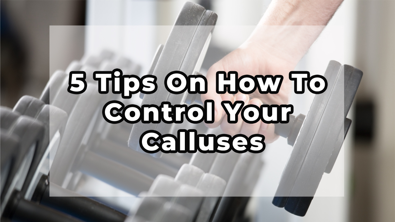 5 Tips On How To Control Your Calluses