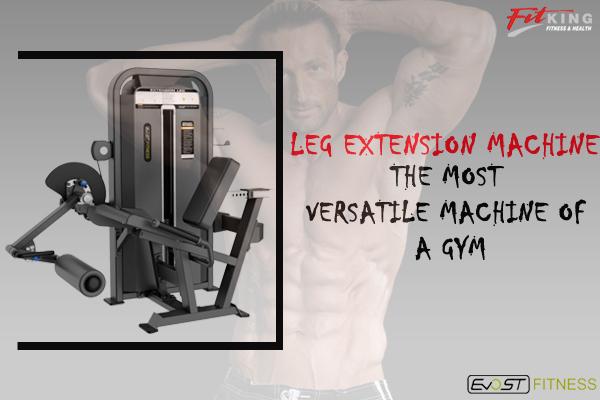 Leg Extension Machine : The Most Versatile Machine Of A gym