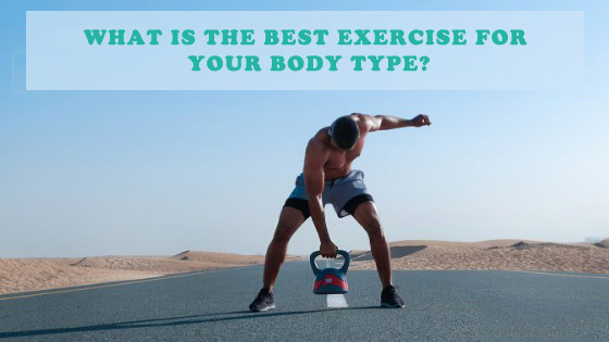 What Is The Best Exercise For Your Body Type?