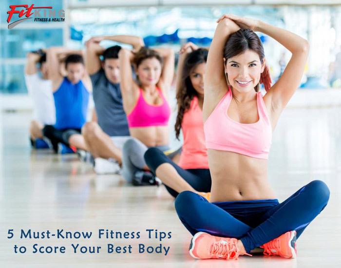 5 Must-Know Fitness Tips to Score Your Best Body